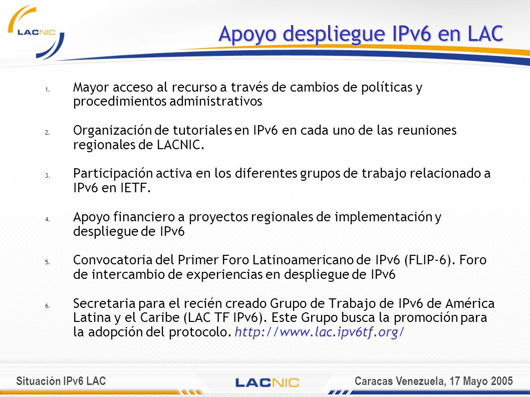 Situación IPv6 LACCaracas Venezuela, 17 Mayo 2005 Apoyo despliegue IPv6 en LAC 1.