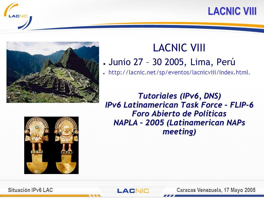 Situación IPv6 LACCaracas Venezuela, 17 Mayo 2005 LACNIC VIII Junio 27 – 30 2005, Lima, Perú http://lacnic.net/sp/eventos/lacnicviii/index.html.