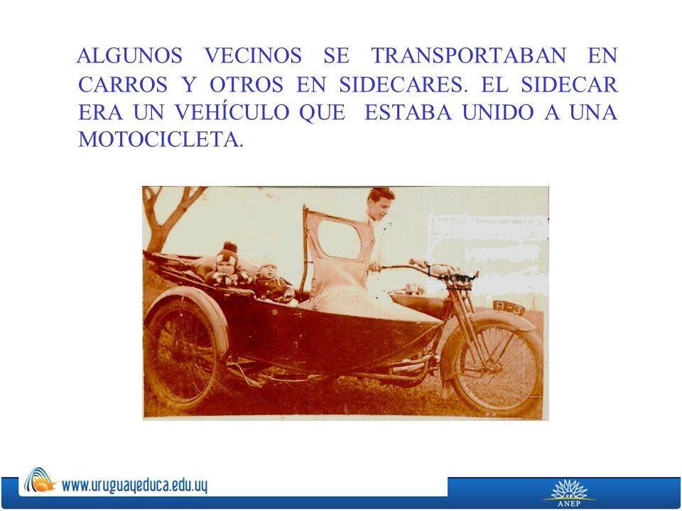 ALGUNOS VECINOS SE TRANSPORTABAN EN CARROS Y OTROS EN SIDECARES.