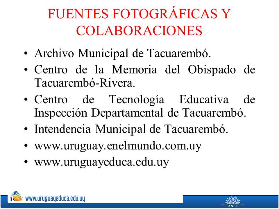 FUENTES FOTOGRÁFICAS Y COLABORACIONES Archivo Municipal de Tacuarembó.
