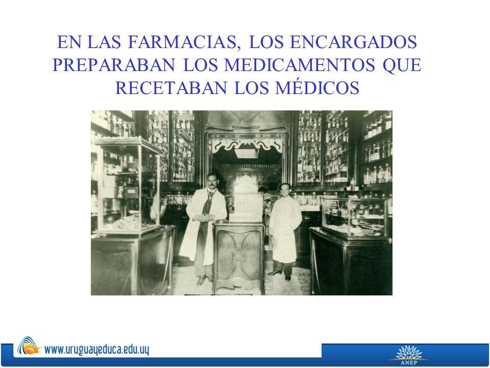 EN LAS FARMACIAS, LOS ENCARGADOS PREPARABAN LOS MEDICAMENTOS QUE RECETABAN LOS MÉDICOS