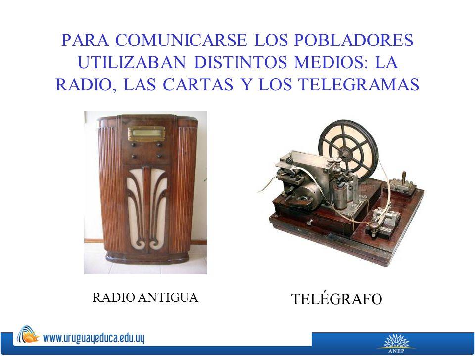 PARA COMUNICARSE LOS POBLADORES UTILIZABAN DISTINTOS MEDIOS: LA RADIO, LAS CARTAS Y LOS TELEGRAMAS RADIO ANTIGUA TELÉGRAFO