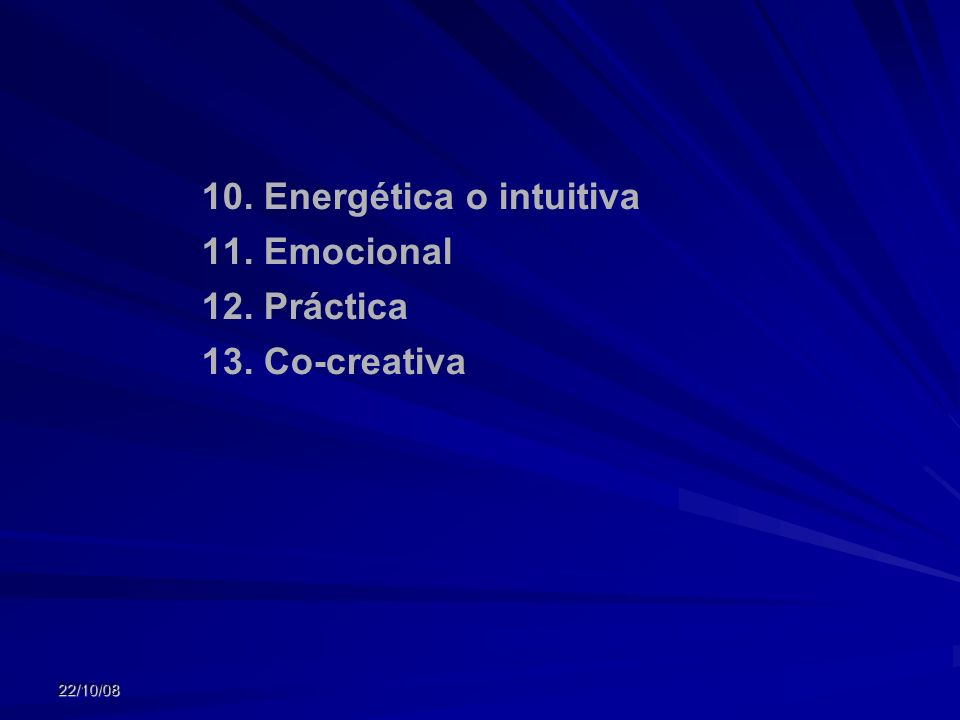 22/10/08 1.Lingüística 2.Lógico-Matemática 3.Visual-Espacial 4.Corporal-Kinestésica 5.Musical 6.Interpersonal 7.Intrapersonal 8.Naturista 9.Trascenden