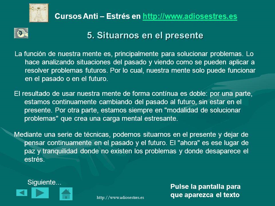 Cursos Anti – Estrés en http://www.adiosestres.eshttp://www.adiosestres.es Pulse la pantalla para que aparezca el texto http://www.adiosestres.es 5.