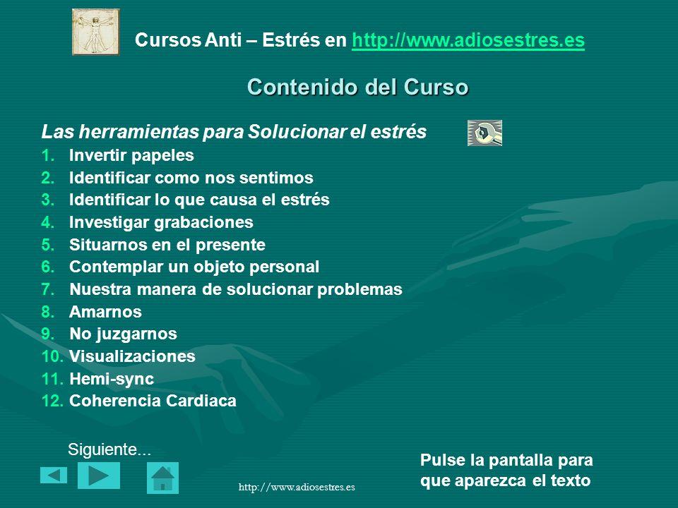Cursos Anti – Estrés en http://www.adiosestres.eshttp://www.adiosestres.es Pulse la pantalla para que aparezca el texto http://www.adiosestres.es 1.