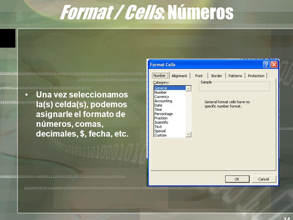 14 Format / Cells: Números Una vez seleccionamos la(s) celda(s), podemos asignarle el formato de números, comas, decimales, $, fecha, etc.