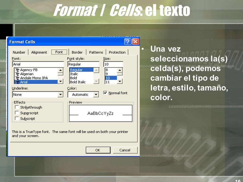 16 Format / Cells: el texto Una vez seleccionamos la(s) celda(s), podemos cambiar el tipo de letra, estilo, tamaño, color.