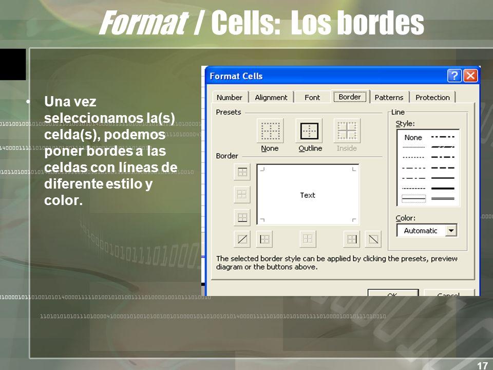 17 Format / Cells: Los bordes Una vez seleccionamos la(s) celda(s), podemos poner bordes a las celdas con líneas de diferente estilo y color.
