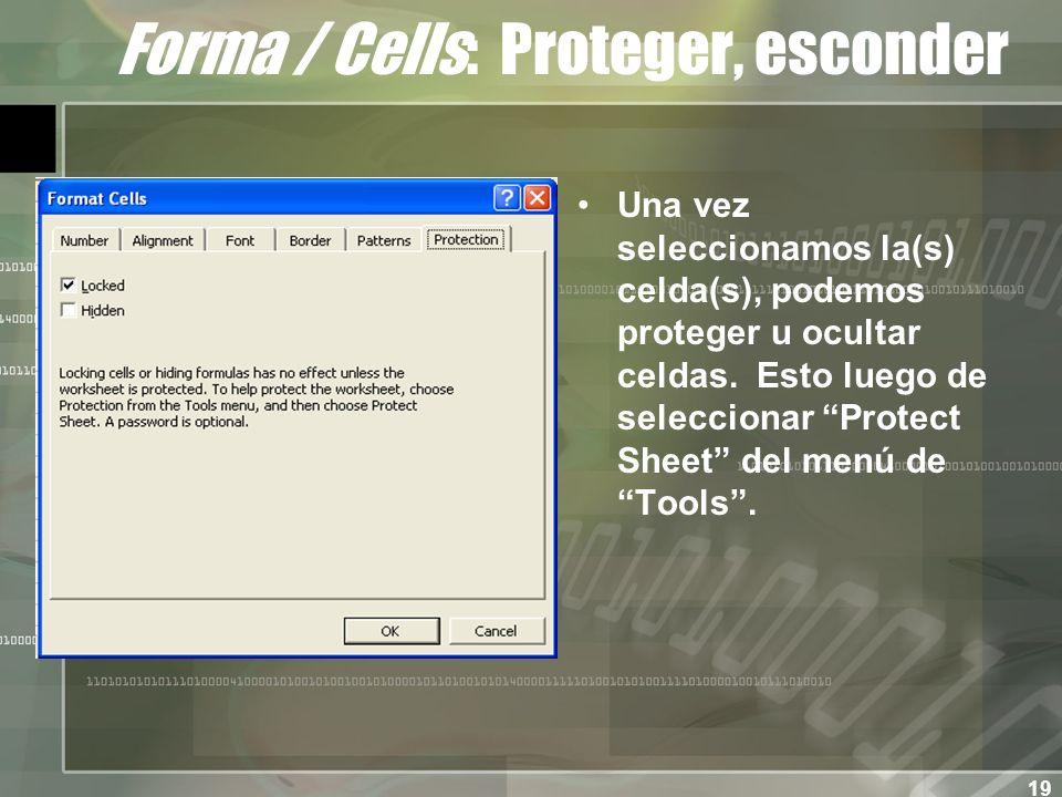 19 Forma / Cells: Proteger, esconder Una vez seleccionamos la(s) celda(s), podemos proteger u ocultar celdas.