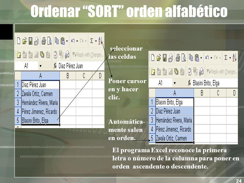 24 Ordenar SORT orden alfabético seleccionar las celdas Poner cursor en y hacer clic.