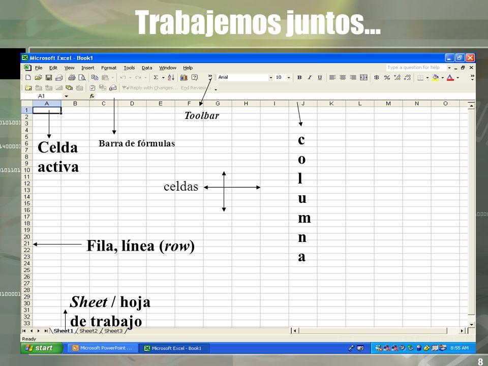8 Trabajemos juntos… Sheet / hoja de trabajo Toolbar Barra de fórmulas Celda activa columnacolumna Fila, línea (row) celdas