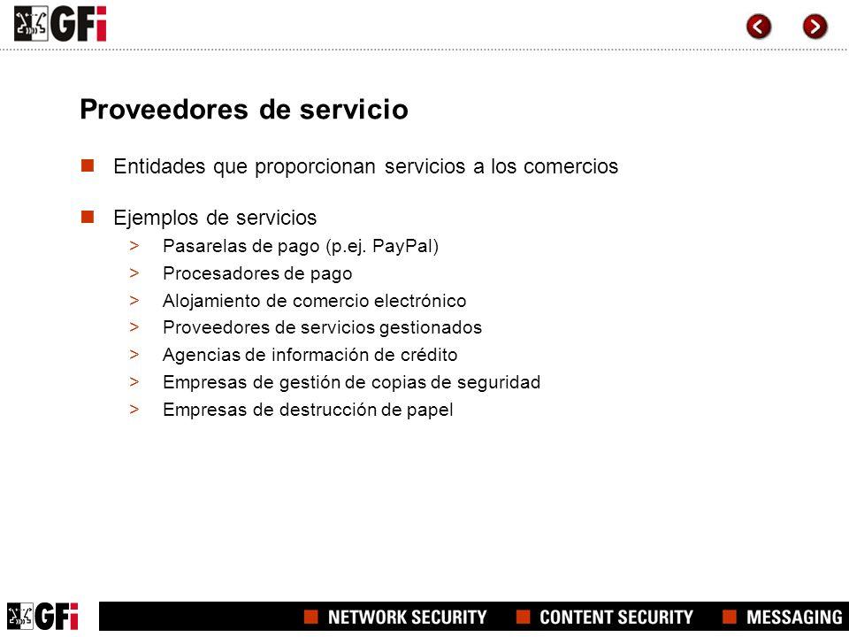 Proveedores de servicio Entidades que proporcionan servicios a los comercios Ejemplos de servicios >Pasarelas de pago (p.ej. PayPal) >Procesadores de