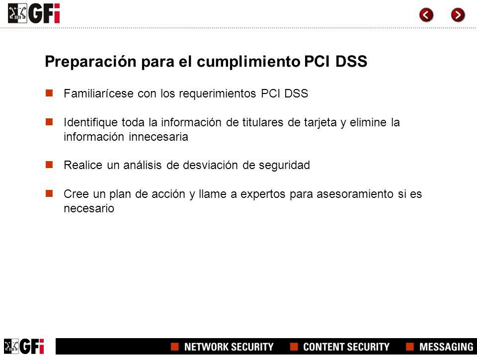 Preparación para el cumplimiento PCI DSS Familiarícese con los requerimientos PCI DSS Identifique toda la información de titulares de tarjeta y elimin