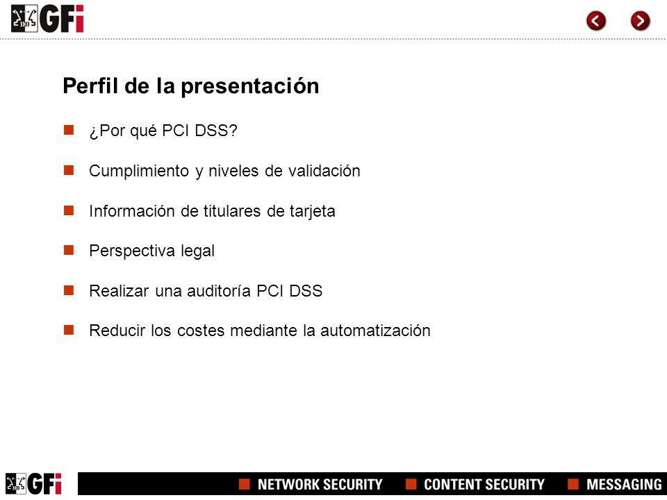 Perfil de la presentación ¿Por qué PCI DSS? Cumplimiento y niveles de validación Información de titulares de tarjeta Perspectiva legal Realizar una au