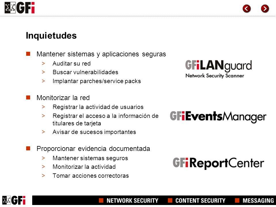 Inquietudes Mantener sistemas y aplicaciones seguras >Auditar su red >Buscar vulnerabilidades >Implantar parches/service packs Monitorizar la red >Reg