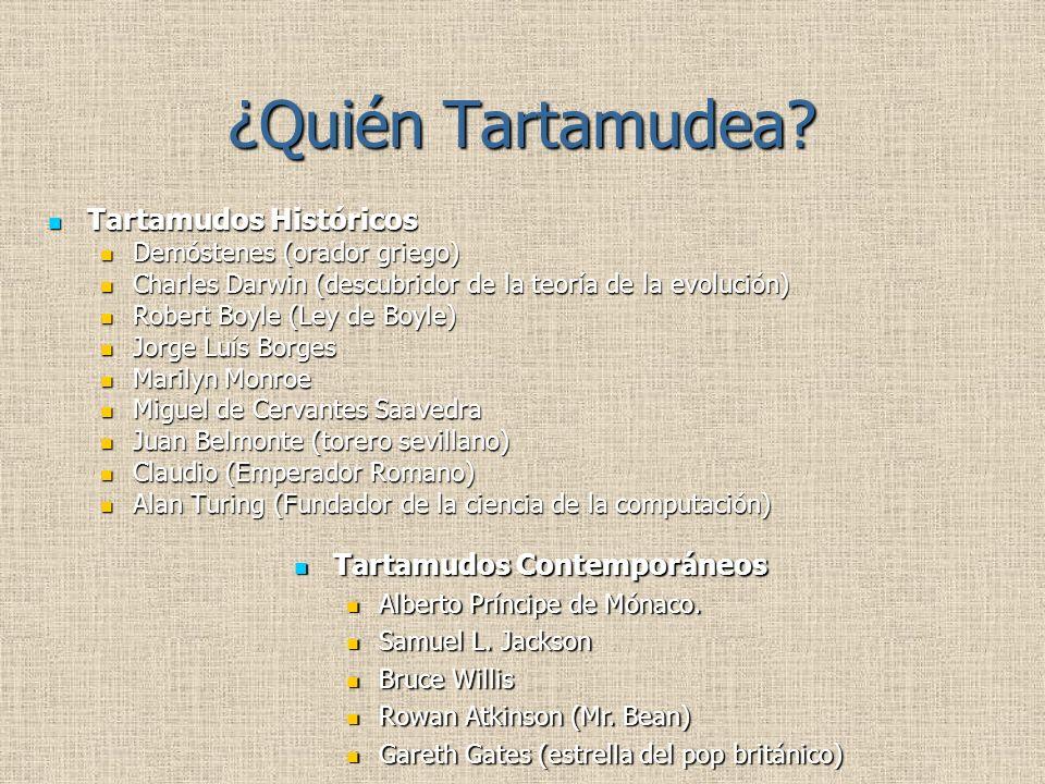 ¿Quién Tartamudea? Tartamudos Históricos Tartamudos Históricos Demóstenes (orador griego) Demóstenes (orador griego) Charles Darwin (descubridor de la