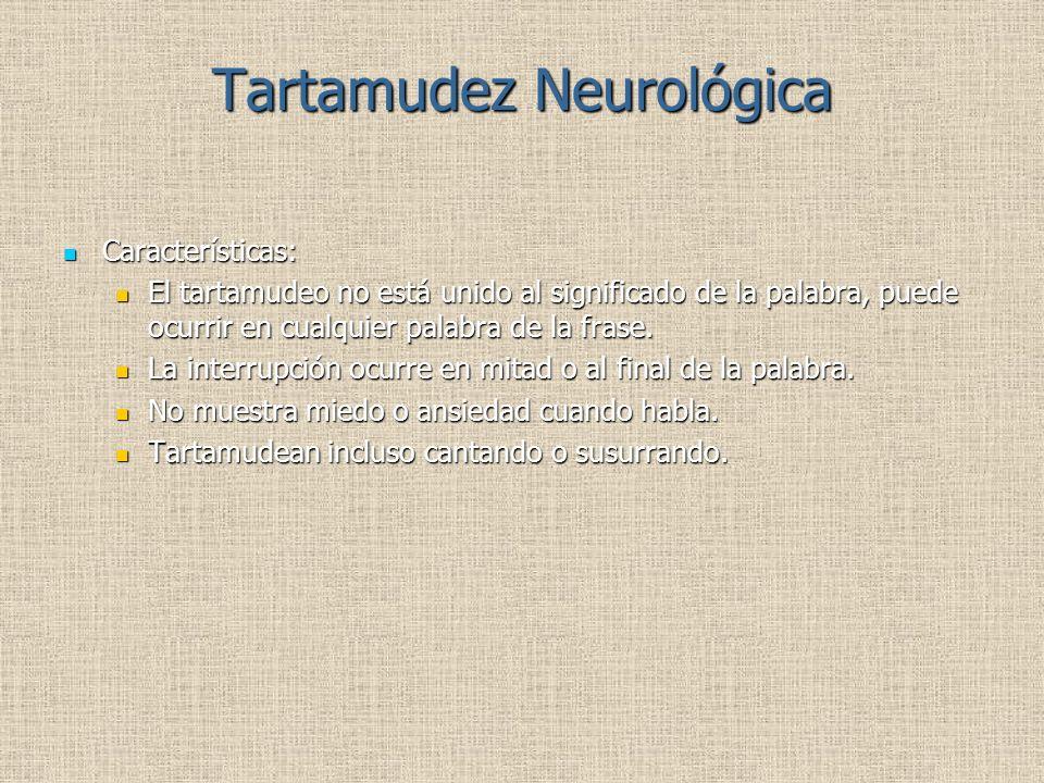 Tartamudez Neurológica Características: Características: El tartamudeo no está unido al significado de la palabra, puede ocurrir en cualquier palabra de la frase.