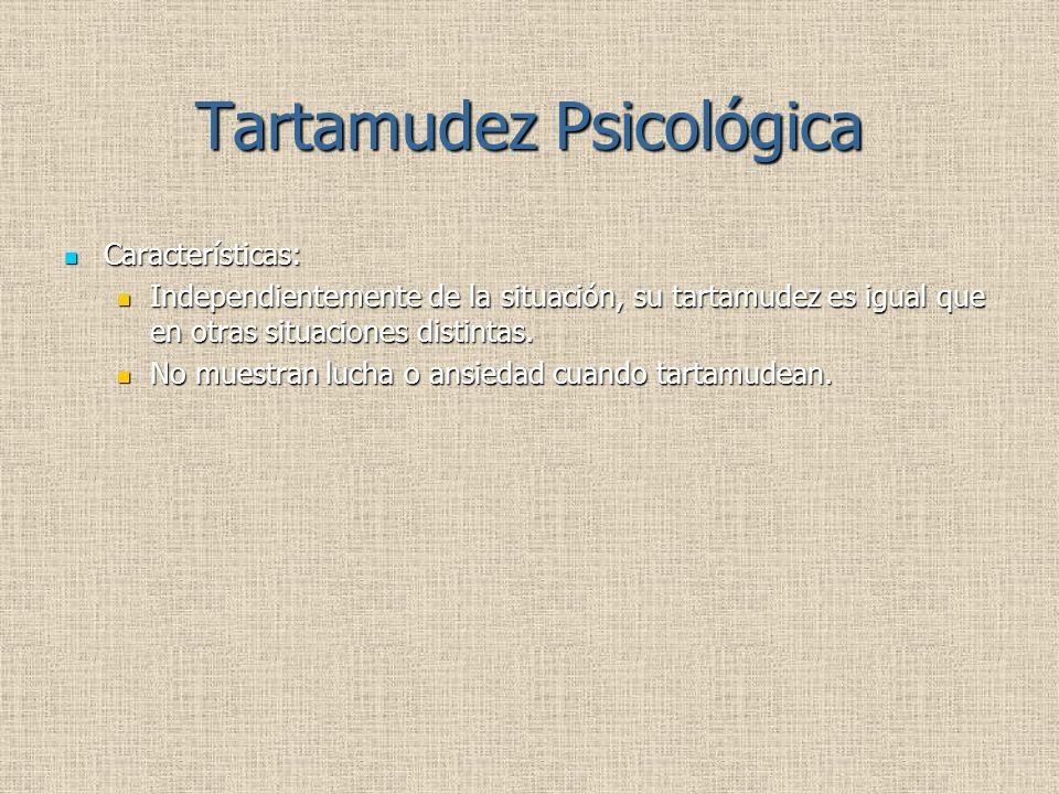 Tartamudez Psicológica Características: Características: Independientemente de la situación, su tartamudez es igual que en otras situaciones distintas