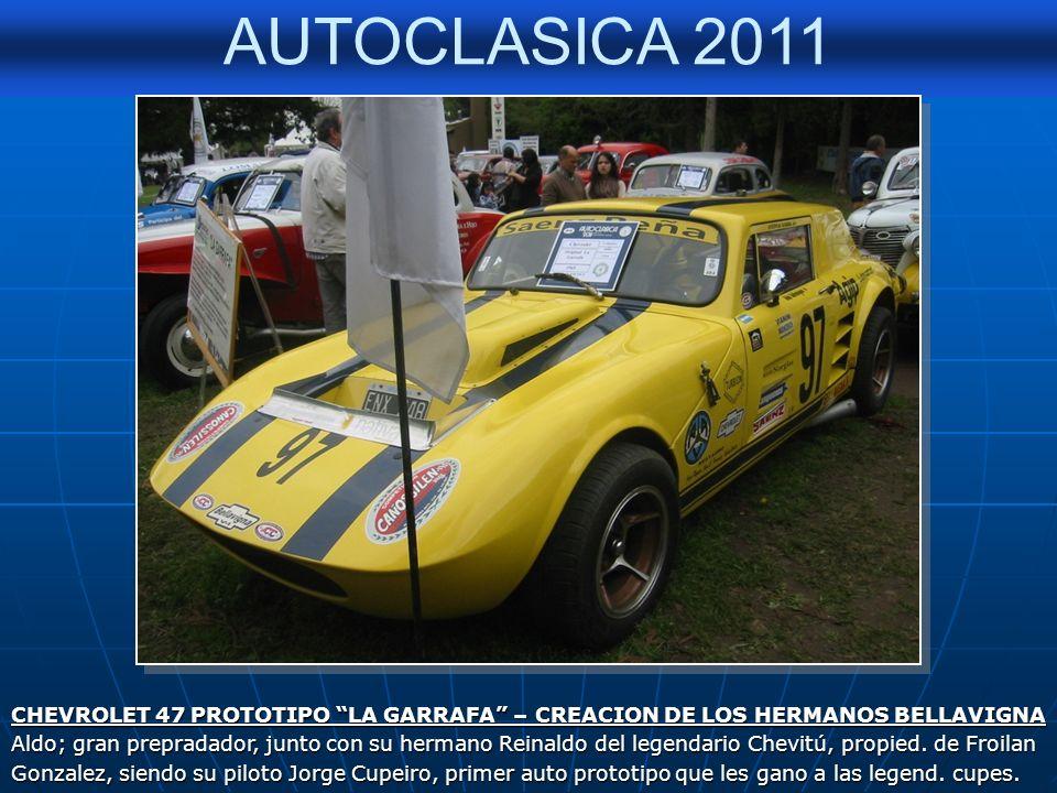 AUTOCLASICA 2011 CHEVROLET 47 PROTOTIPO LA GARRAFA – CREACION DE LOS HERMANOS BELLAVIGNA Aldo; gran prepradador, junto con su hermano Reinaldo del legendario Chevitú, propied.