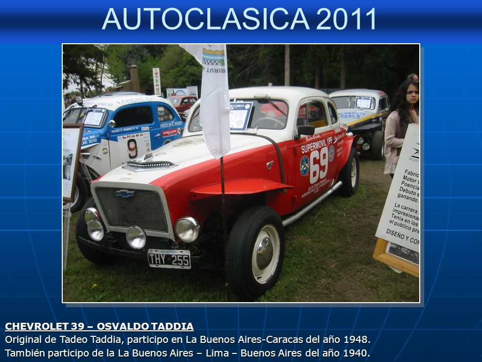 AUTOCLASICA 2011 CHEVROLET 39 – OSVALDO TADDIA Original de Tadeo Taddia, participo en La Buenos Aires-Caracas del año 1948.