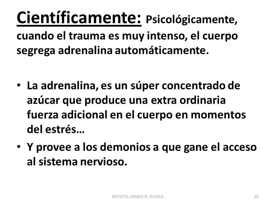 Científicamente: Psicológicamente, cuando el trauma es muy intenso, el cuerpo segrega adrenalina automáticamente. La adrenalina, es un súper concentra