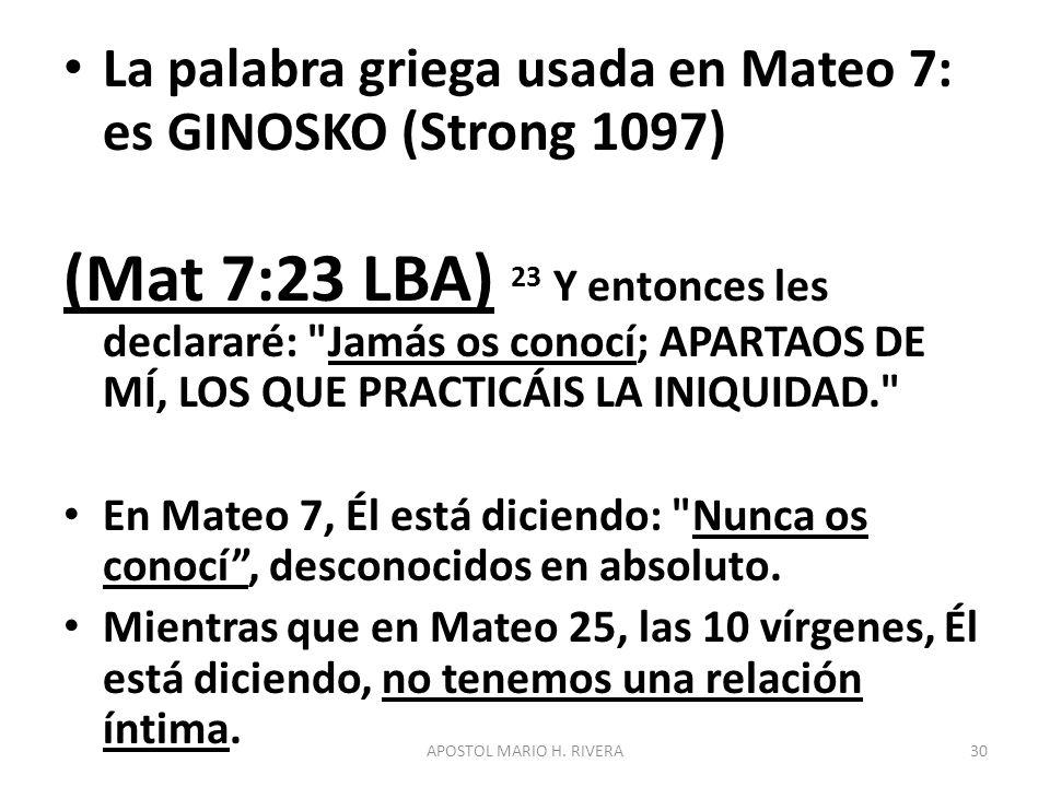 La palabra griega usada en Mateo 7: es GINOSKO (Strong 1097) (Mat 7:23 LBA) 23 Y entonces les declararé: