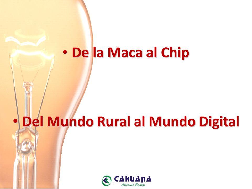 De la Maca al Chip De la Maca al Chip Del Mundo Rural al Mundo Digital Del Mundo Rural al Mundo Digital