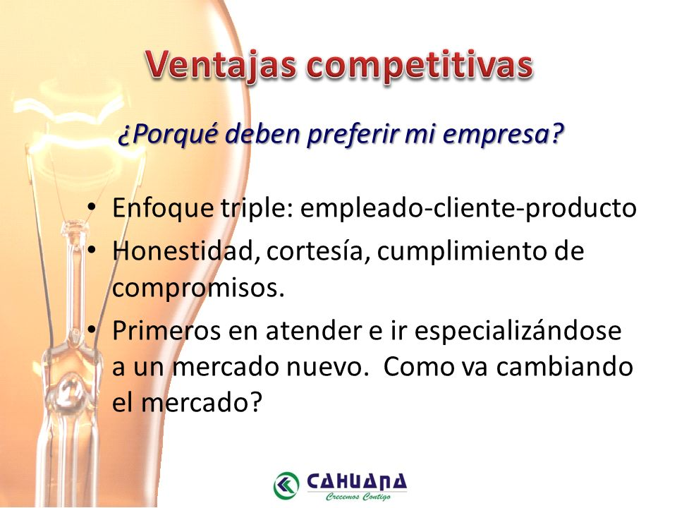 Enfoque triple: empleado-cliente-producto Honestidad, cortesía, cumplimiento de compromisos.