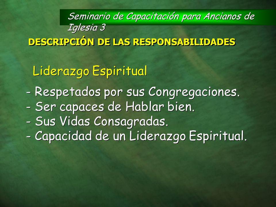 Liderazgo Espiritual - Respetados por sus Congregaciones. - Ser capaces de Hablar bien. - Sus Vidas Consagradas. - Capacidad de un Liderazgo Espiritua