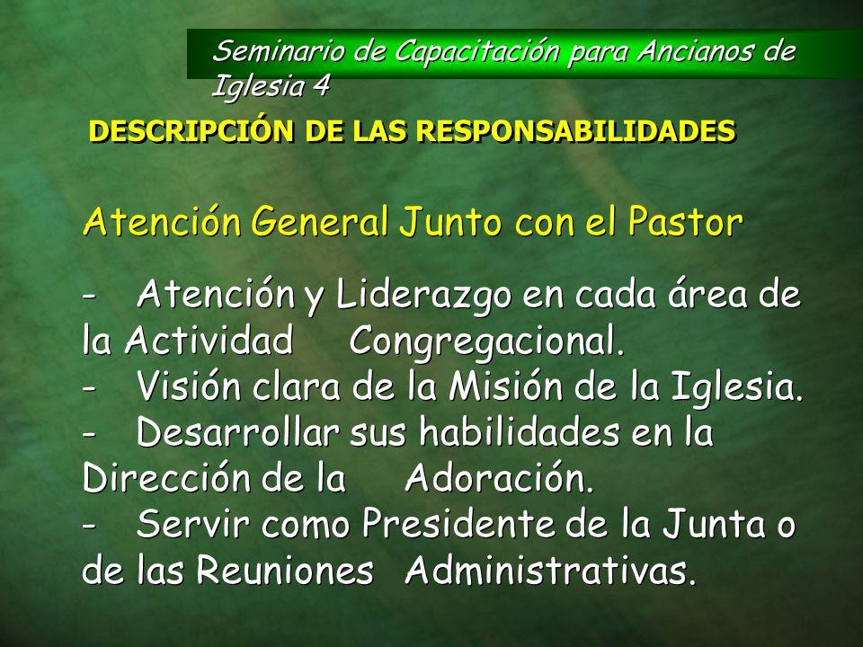 Atención General Junto con el Pastor -Atención y Liderazgo en cada área de la Actividad Congregacional. -Visión clara de la Misión de la Iglesia. -Des