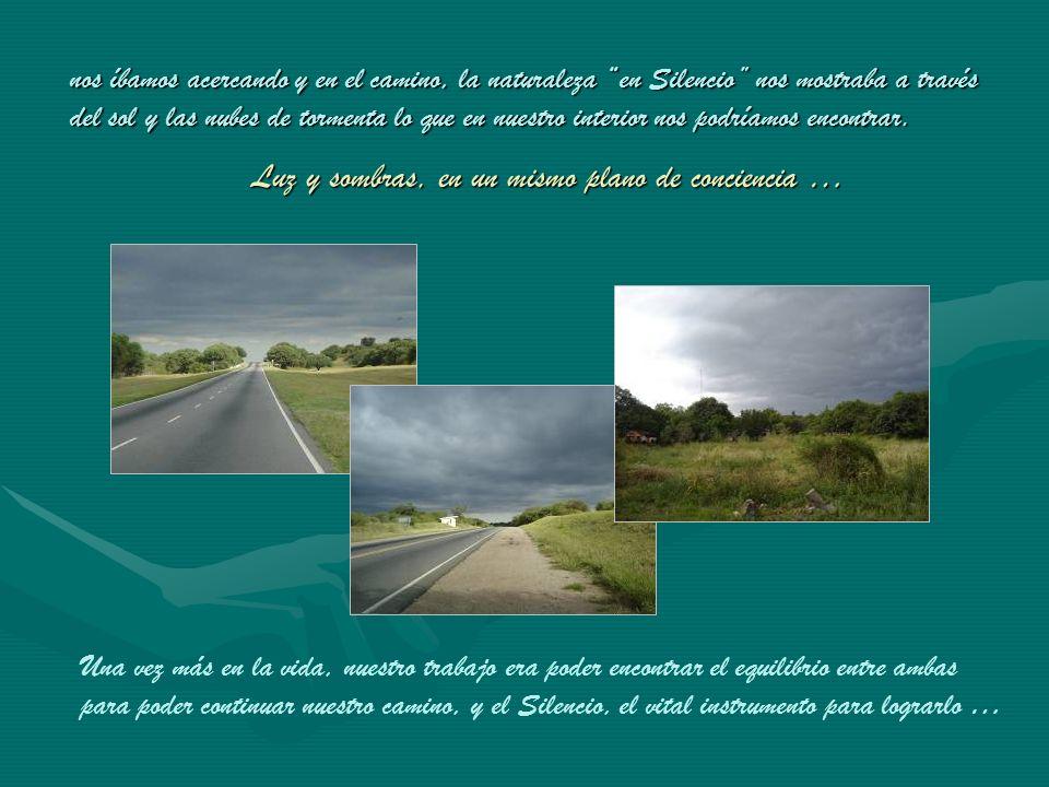 nos íbamos acercando y en el camino, la naturaleza en Silencio nos mostraba a través del sol y las nubes de tormenta lo que en nuestro interior nos podríamos encontrar.