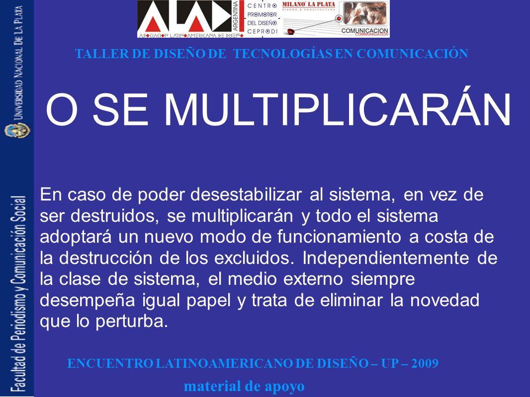 ENCUENTRO LATINOAMERICANO DE DISEÑO – UP – 2009 TALLER DE DISEÑO DE TECNOLOGÍAS EN COMUNICACIÓN material de apoyo O SE MULTIPLICARÁN En caso de poder