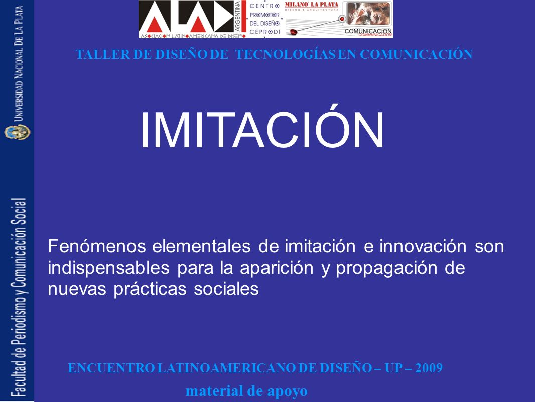 ENCUENTRO LATINOAMERICANO DE DISEÑO – UP – 2009 TALLER DE DISEÑO DE TECNOLOGÍAS EN COMUNICACIÓN material de apoyo IMITACIÓN Fenómenos elementales de i