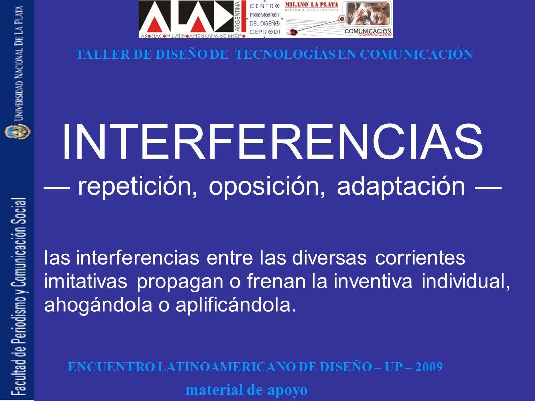 ENCUENTRO LATINOAMERICANO DE DISEÑO – UP – 2009 TALLER DE DISEÑO DE TECNOLOGÍAS EN COMUNICACIÓN material de apoyo INTERFERENCIAS repetición, oposición