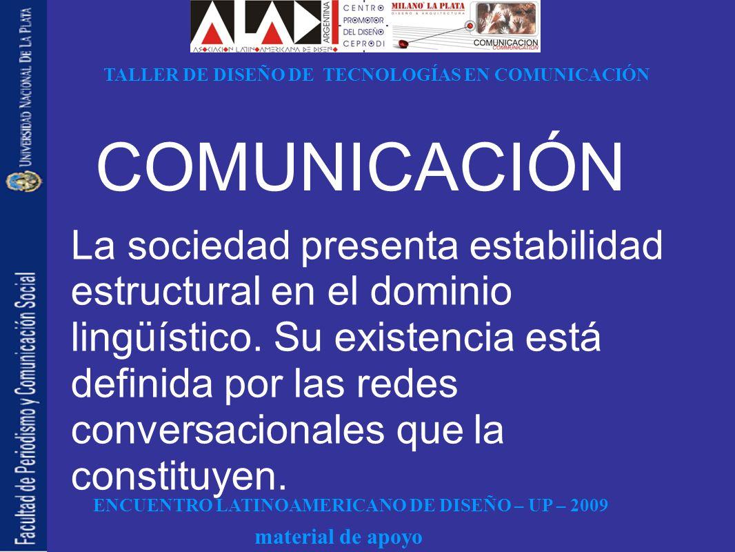 ENCUENTRO LATINOAMERICANO DE DISEÑO – UP – 2009 TALLER DE DISEÑO DE TECNOLOGÍAS EN COMUNICACIÓN material de apoyo COMUNICACIÓN La sociedad presenta es