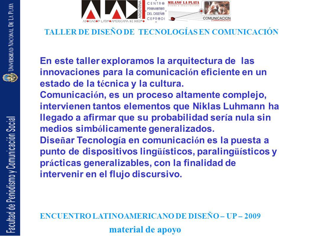 ENCUENTRO LATINOAMERICANO DE DISEÑO – UP – 2009 TALLER DE DISEÑO DE TECNOLOGÍAS EN COMUNICACIÓN material de apoyo En este taller exploramos la arquite