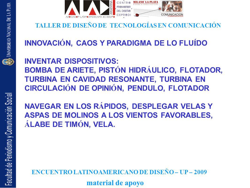 ENCUENTRO LATINOAMERICANO DE DISEÑO – UP – 2009 TALLER DE DISEÑO DE TECNOLOGÍAS EN COMUNICACIÓN material de apoyo INNOVACI Ó N, CAOS Y PARADIGMA DE LO