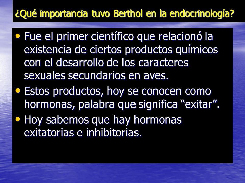 UN POQUITO DE HISTORIA El primer experimento formal en relación con las hormonas fue realizado por Arnold Adolph Berthold en 1849, ciando procedió a e