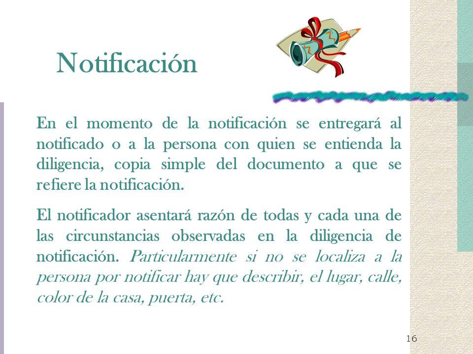 16 En el momento de la notificación se entregará al notificado o a la persona con quien se entienda la diligencia, copia simple del documento a que se