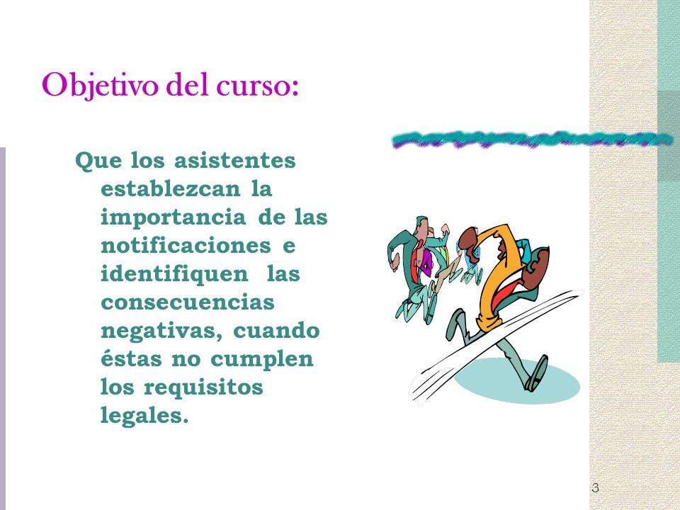 3 Objetivo del curso: Que los asistentes establezcan la importancia de las notificaciones e identifiquen las consecuencias negativas, cuando éstas no