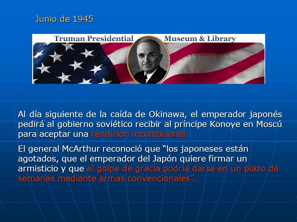 Al día siguiente de la caída de Okinawa, el emperador japonés pedirá al gobierno soviético recibir al príncipe Konoye en Moscú para aceptar una rendic