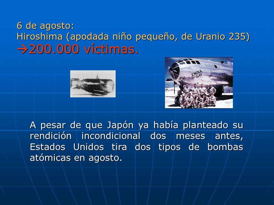 A pesar de que Japón ya había planteado su rendición incondicional dos meses antes, Estados Unidos tira dos tipos de bombas atómicas en agosto. 6 de a