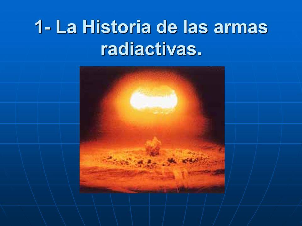 1- La Historia de las armas radiactivas.