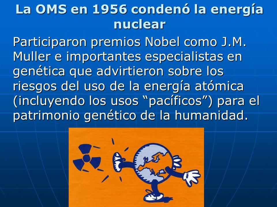 La OMS en 1956 condenó la energía nuclear Participaron premios Nobel como J.M. Muller e importantes especialistas en genética que advirtieron sobre lo