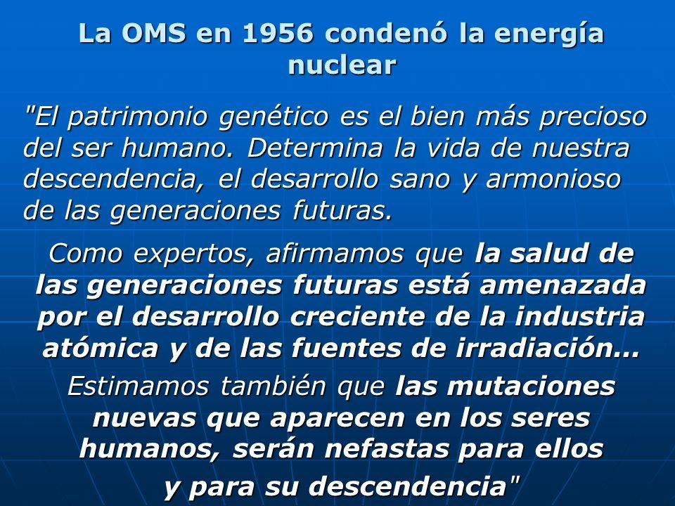La OMS en 1956 condenó la energía nuclear El patrimonio genético es el bien más precioso del ser humano.