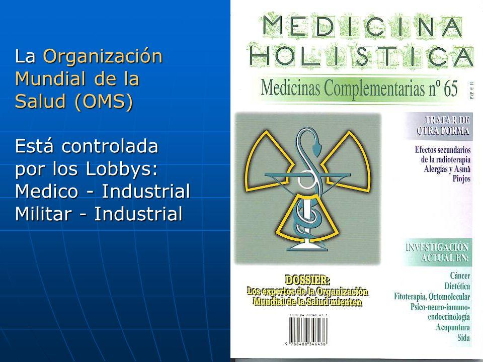 La Organización Mundial de la Salud (OMS) Está controlada por los Lobbys: Medico - Industrial Militar - Industrial