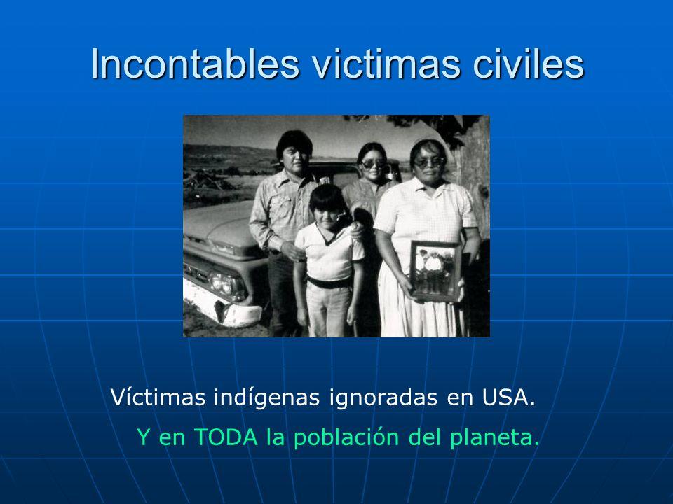 Incontables victimas civiles Víctimas indígenas ignoradas en USA. Y en TODA la población del planeta.