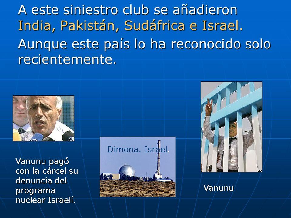 A este siniestro club se añadieron India, Pakistán, Sudáfrica e Israel. Aunque este país lo ha reconocido solo recientemente. Vanunu Dimona. Israel. V