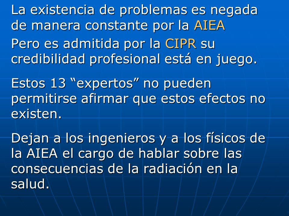 La existencia de problemas es negada de manera constante por la AIEA Pero es admitida por la CIPR su credibilidad profesional está en juego. Estos 13
