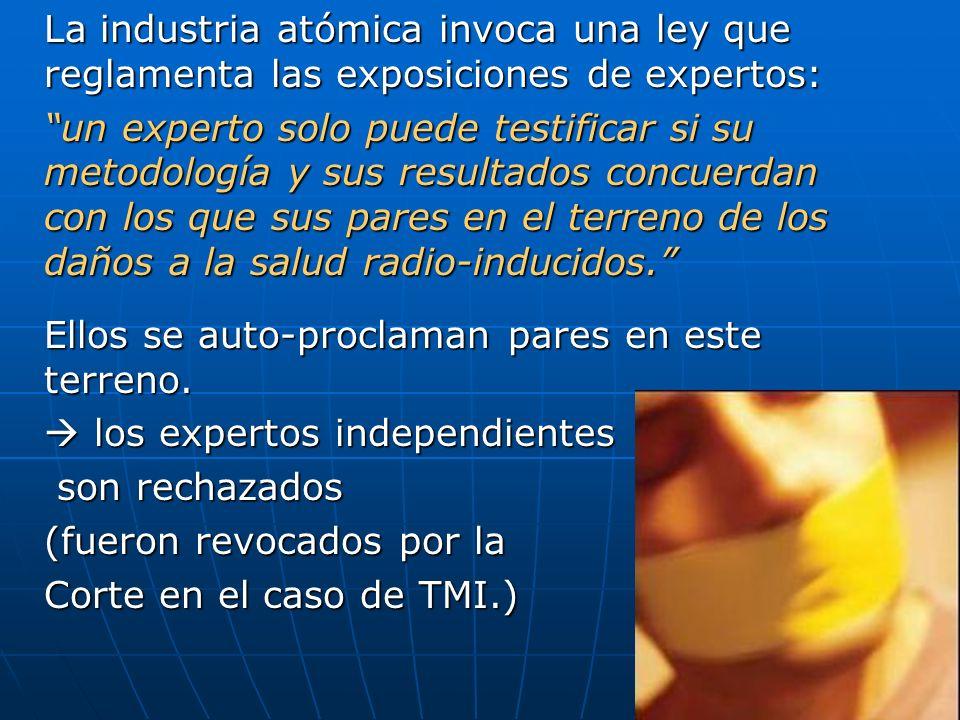 La industria atómica invoca una ley que reglamenta las exposiciones de expertos: un experto solo puede testificar si su metodología y sus resultados concuerdan con los que sus pares en el terreno de los daños a la salud radio-inducidos.